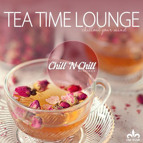 2019 VA - Tea Time Lounge (Chillout Your Mind) {Chill 'N Chill CNC027} [WEB]