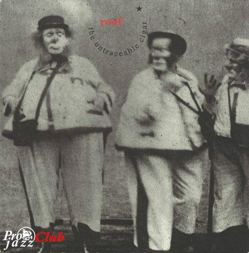 (Free Improvisation) Roof - The Untraceable Cigar - 1996, FLAC (image+.cue), lossless