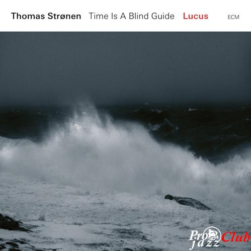 2018 Thomas Stronen & Time Is A Blind Guide - Lucus {ECM} [24-96]