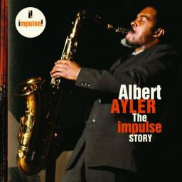 2006 Albert Ayler - The Impulse Story {Impulse 0602498551035}