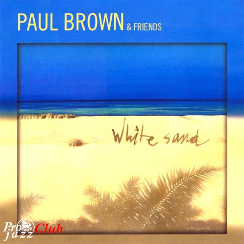(Contemporary Jazz) Paul Brown - White Sand - 2007, FLAC (tracks + .cue), lossless
