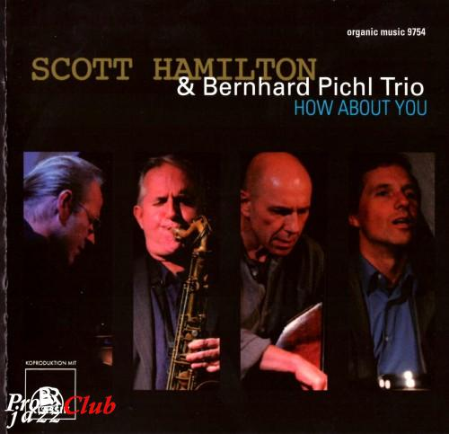 (Mainstream Jazz, Swing) Scott Hamilton & Bernhard Pichl Trio - How About You - 2011, APE (image+.cue), lossless