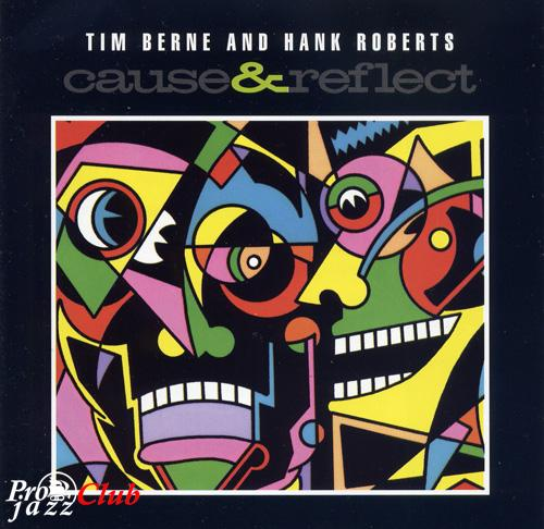 (Avant-Garde / Modern Creative) Tim Berne / Hank Roberts - Cause & Reflect - 1998, FLAC (image+.cue), lossless