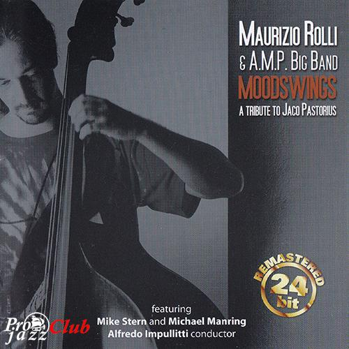 (Fusion, Modern Big Band) [CD] Maurizio Rolli & A.M.P. Big Band (featuring Mike Stern and Michael Manring) - Moodswings: A Tribute To Jaco Pastorius - 2001, FLAC (tracks+.cue), lossless