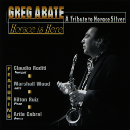 2011 Greg Abate - Horace Is Here (A Tribute to Horace Silver) {Rhombus RHO7104} [WEB]
