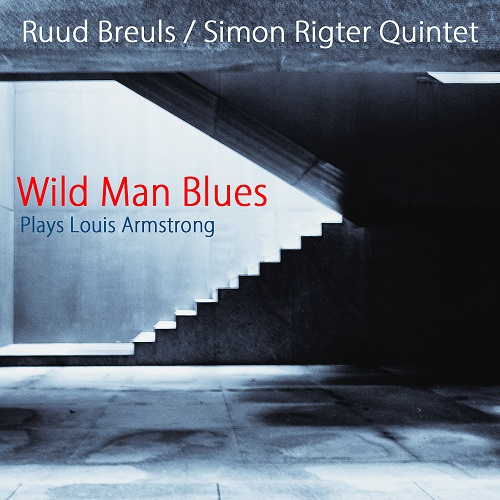2018 Ruud Breuls, Simon Rigter Quintet - Wild Man Blues Plays Louis Armstrong {Sound Liaison} [DXD 24-352]