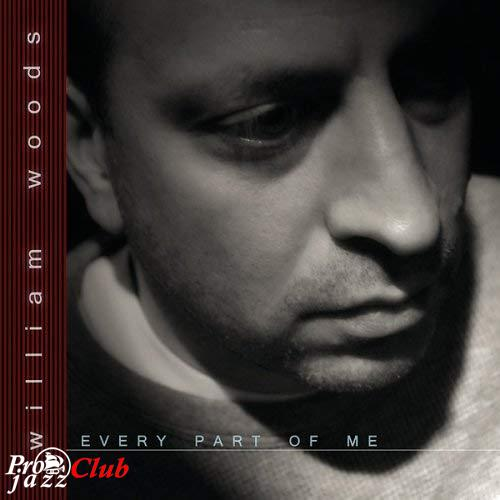(Smooth jazz, piano) William Woods - Every Part Of Me - 2005, APE (image + .cue), lossless