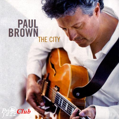 (Contemporary Jazz) Paul Brown - City - 2005, FLAC (tracks+.cue), lossless