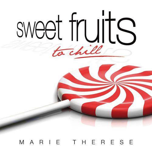 2011 Marie Therese - Sweet Fruits To Chill {Glass City} [mp3, 320]