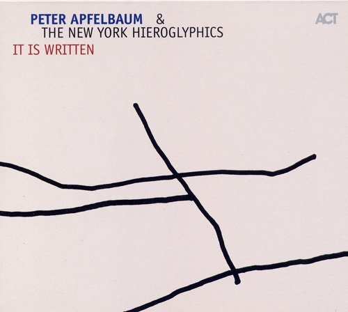 2005 Peter Apfelbaum & The New York Hieroglyphics - It Is Written {ACT-9437-2}