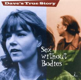 1998 Dave's True Story - Sex Without Bodies {Chesky} [24-96]