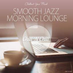 2019 VA - Smooth Jazz Morning Lounge (Chillout Your Mind) {Chill 'N Chill} [WEB]