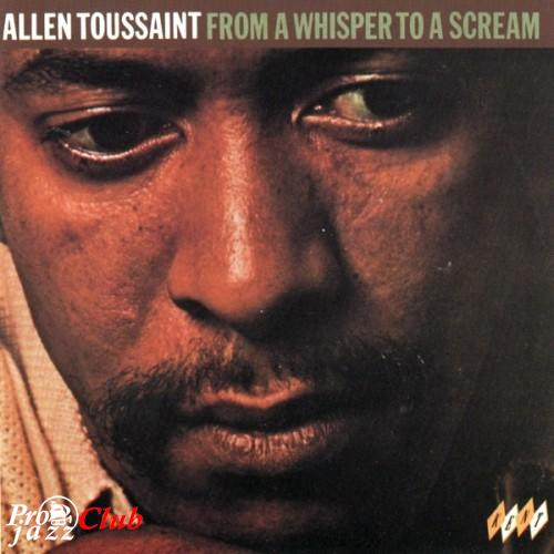 (New Orleans R&B, Funk, Soul) [CD] Allen Toussaint - From a Whisper to a Scream 1970 - 2006, FLAC (tracks+.cue), lossless