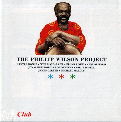 (Post-Bop, Free Jazz, Avant-Garde) VA The Phillip Wilson Project (William Parker, Lester Bowie, Bill Laswel,James Carter...) - 2001, FLAC (image+.cue), lossless