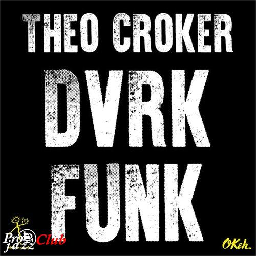 (Contemporary Soul, Contemporary Jazz) [WEB] Theo Croker - DVRKFUNK (DVRK FUNK) [EP] - 2015, FLAC (tracks), lossless