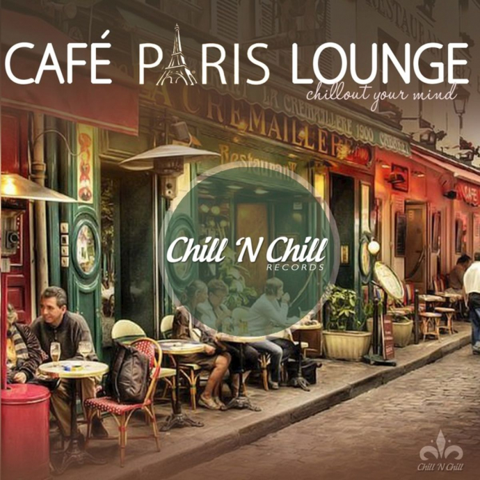 2017 VA - Cafe Paris Lounge (Chillout Your Mind) {Chill 'N Chill CNC008} [WEB]