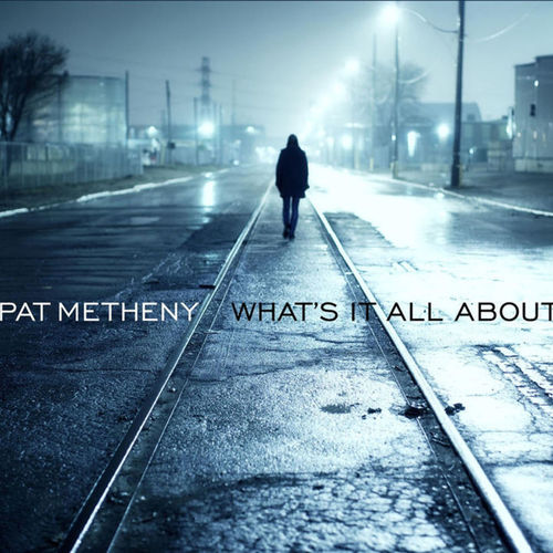 2011 Pat Metheny - What's It All About {Nonesuch} [24-96]