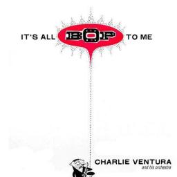 1955 Charlie Ventura And His Orchestra - It's All Bop To Me (2010) {RCA} [WEB]