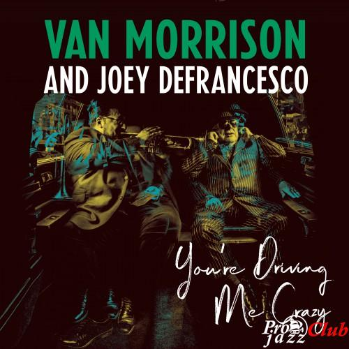 2018 Van Morrison And Joey DeFrancesco - You're Driving Me Crazy {Legacy} [24-96]