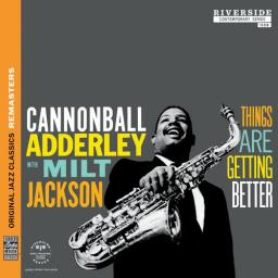 1958 Cannonball Adderley with Milt Jackson - Things Are Getting Better (2013) {OJC} [CD]