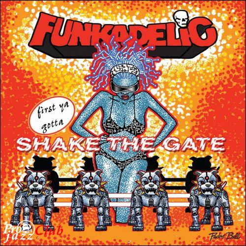(Funk, P-Funk) [CD] Funkadelic - First Ya Gotta Shake The Gate (3CD) - 2014, FLAC (tracks+.cue), lossless