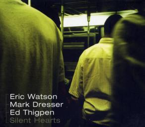 (Modern Creative / Neo-Bop) Eric Watson / Mark Dresser / Ed Thigpen - Silent Hearts - 1999, FLAC (image+.cue), lossless
