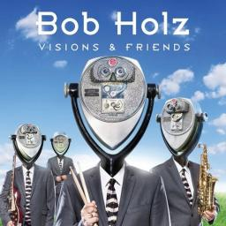 2017 Bob Holz - Visions And Friends [MP3, 320 kbps]