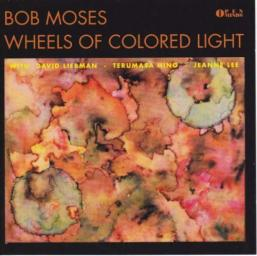 (Free Jazz, Free Bop) [CD] Bob Moses (w/ Dave Liebman, Terumasa Hino, Jeanne Lee) - Wheels Of Colored Light - 1992, FLAC (tracks+.cue), lossless