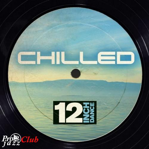 (Chill-Out | Downtempo) [WEB] VA - 12 Inch Dance Chilled - 2015, FLAC (tracks), lossless