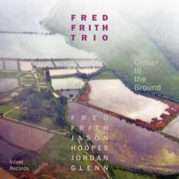 2018 Fred Frith Trio - Closer to the Ground {Intakt} [24-44,1]