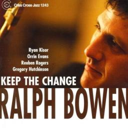 2003 Ralph Bowen Quintet - Keep The Change {Criss Cross Jazz CRISS1243} [mp3, 320]