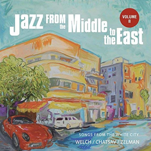 2014 Stewart Welch, Gilad Chatsav & Shay Zelman - Jazz From The Middle To The East Vol. 2 - Songs From The White City [CD]
