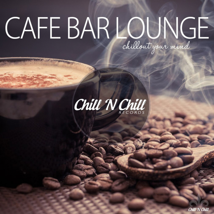 2018 VA - Cafe Bar Lounge (Chillout Your Mind) {Chill 'N Chill CNC012} [WEB]