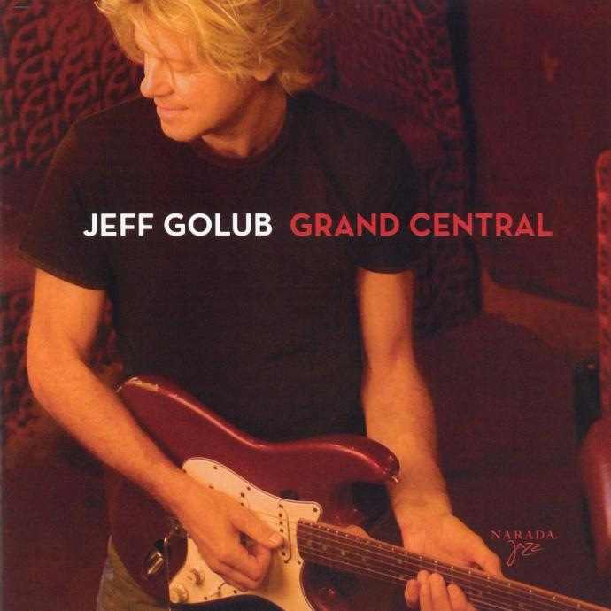 2007 Jeff Golub - Grand Central {Narada Jazz 0946 3 64740 2 1}