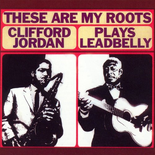 1965 Clifford Jordan - These Are My Roots: Clifford Jordan Plays Leadbelly (2004) {Collectables COL-CD-6522} [CD]