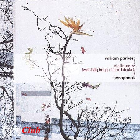 (Jazz) William Parker - Scrapbook - 2003, FLAC (tracks+.cue), lossless