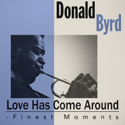 2019 Donald Byrd - Love Has Come Around - Finest Moments {Warner, X5 } [WEB]
