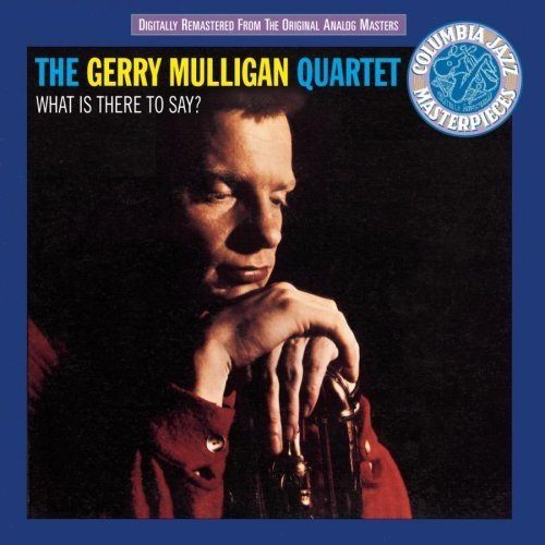 1959 (1994) Gerry Mulligan Quartet - What Is There to Say? {Columbia CK 52978}