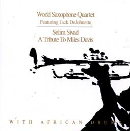 1998 World Saxophone Quartet - Selim Sevad: A Tribute to Miles Davis {Justin Time JUST 1192}