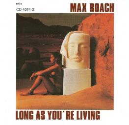 1960 (1990) Max Roach Quintet - Long as You're Living {Enja CD 4074-2}