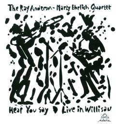 2010 Ray Anderson - Marty Ehrlich Quartet - Hear You Say (Live in Willisau) {Intuition 71303}