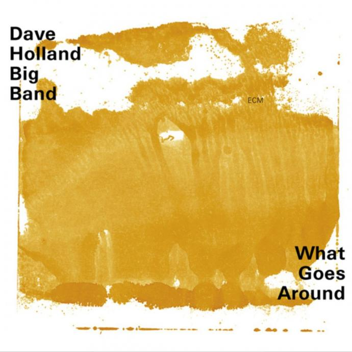 2002 Dave Holland Big Band - What Goes Around {ECM 1777 014 002-2} [CD]