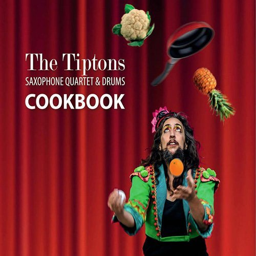 2017 The Tiptons Saxophone Quartet & Drums - Cookbook
