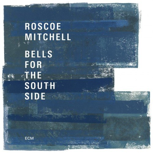2017 Roscoe Mitchell - Bells For The South Side (2CD) { ECM 2494-2495}