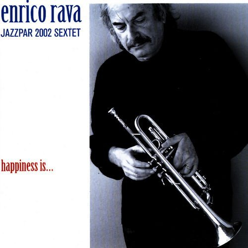2003 Enrico Rava - Happiness is ... {Stunt STUCD 03062}